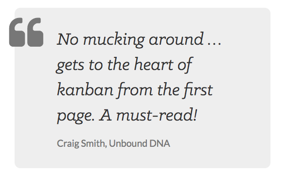 No mucking around… gets to the heart of kanban from the first page. A must-read! Craig Smith, Unbound DNA